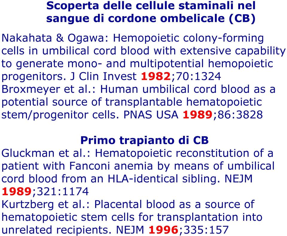 : Placental blood as a source of hematopoietic stem cells for transplantation into unrelated recipients.
