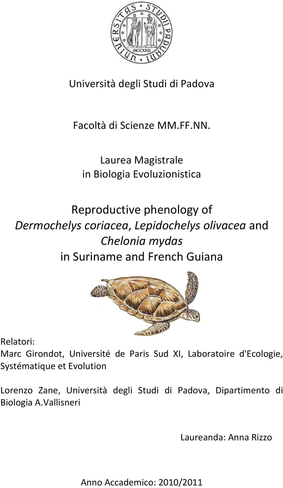 and Chelonia mydas in Suriname and French Guiana Relatori: Marc Girondot, Université de Paris Sud XI, Laboratoire