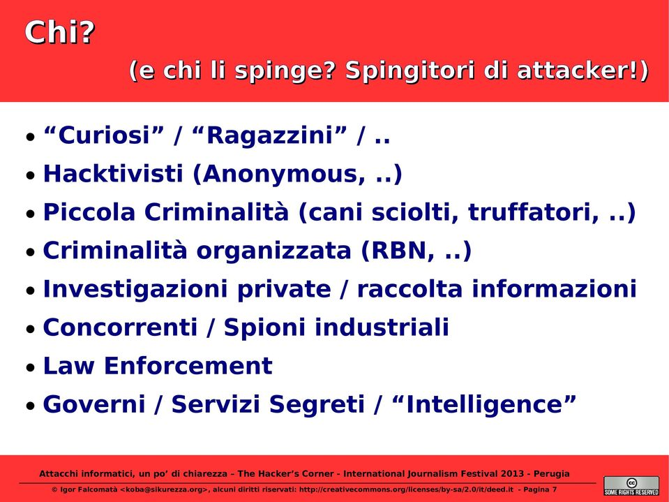 .) Investigazioni private / raccolta informazioni Concorrenti / Spioni industriali Law Enforcement Governi /