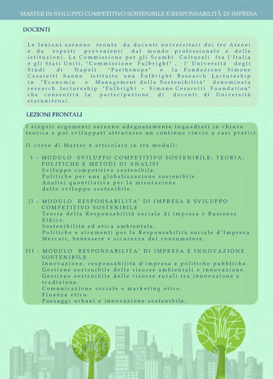 "Fulbright Research Lectureship in ""Economia e Management della Sostenibilità"" denominata research lectureship ""Fulbright Simone Cesaretti Foundation"" che consentirà la partecipazione di docenti di"