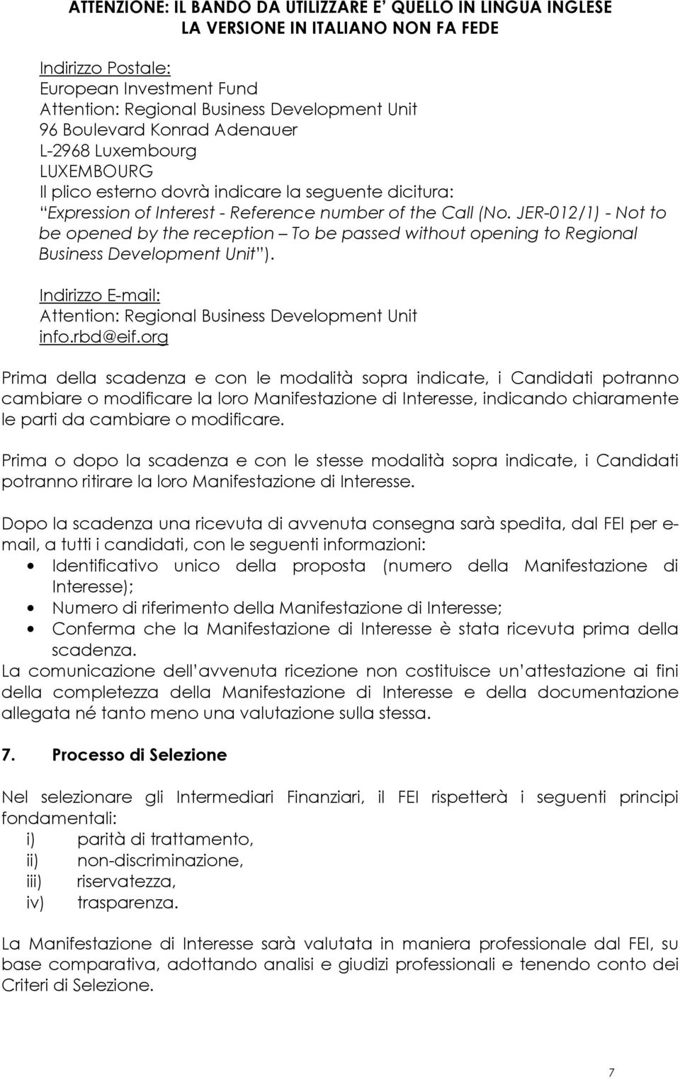 Indirizzo E-mail: Attention: Regional Business Development Unit info.rbd@eif.