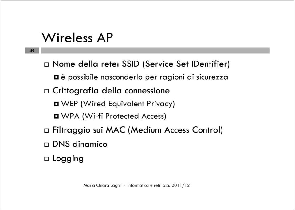connessione WEP (Wired Equivalent Privacy) WPA (Wi-fi Protected