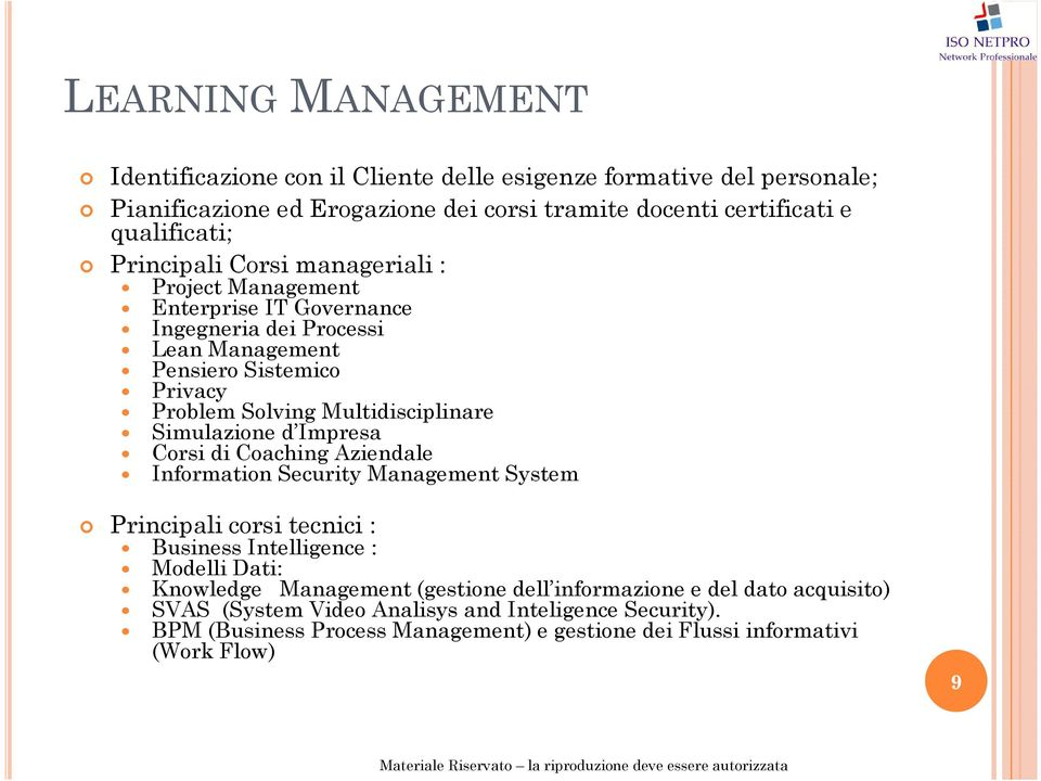 Simulazione d Impresa Corsi di CoachingAziendale Information Security Management System Principali corsi tecnici : Business Intelligence : Modelli Dati: Knowledge Management