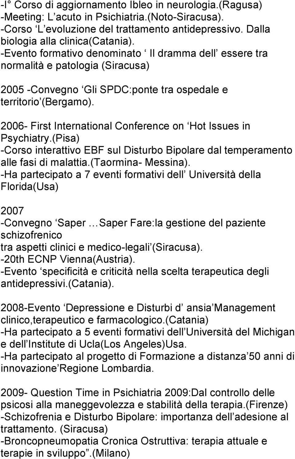 2006- First International Conference on Hot Issues in Psychiatry.(Pisa) -Corso interattivo EBF sul Disturbo Bipolare dal temperamento alle fasi di malattia.(taormina- Messina).