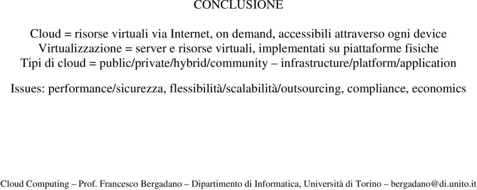 fisiche Tipi di cloud = public/private/hybrid/community