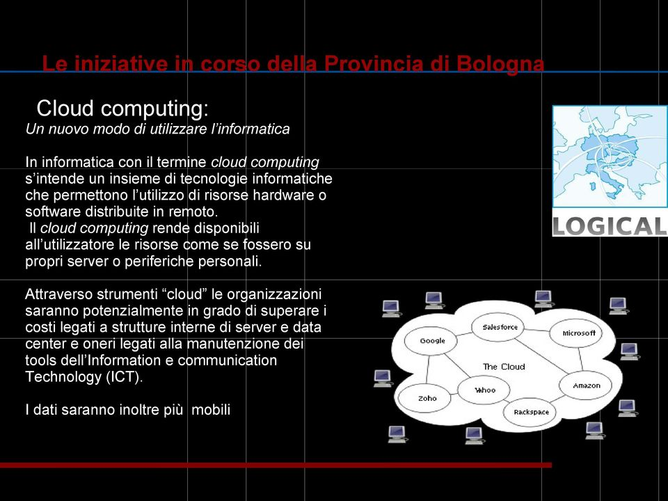 Ill cloud computing rende disponibili all utilizzatore le risorse come se fossero su propri server o periferiche personali.