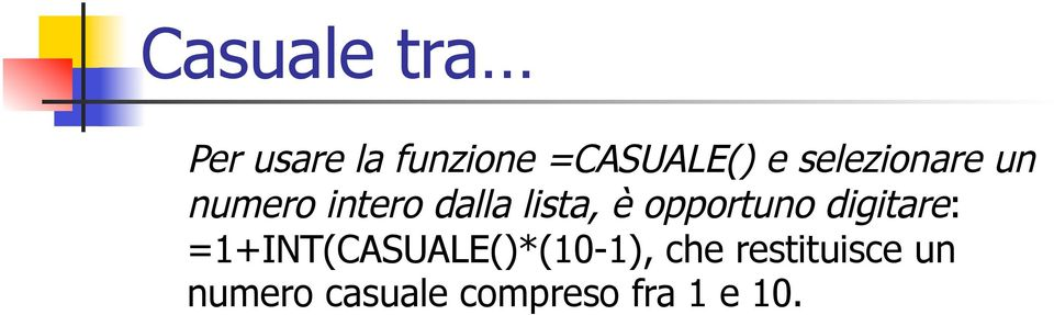 opportuno digitare: =1+INT(CASUALE()*(10-1),