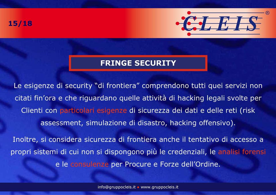 assessment, simulazione di disastro, hacking offensivo).
