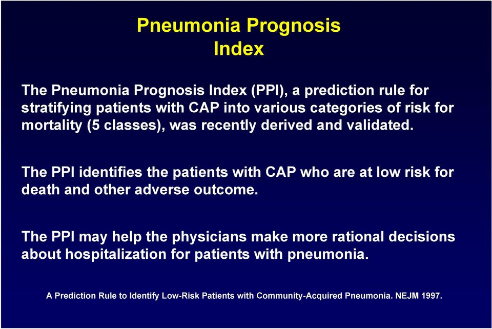 The PPI identifies the patients with CAP who are at low risk for death and other adverse outcome.
