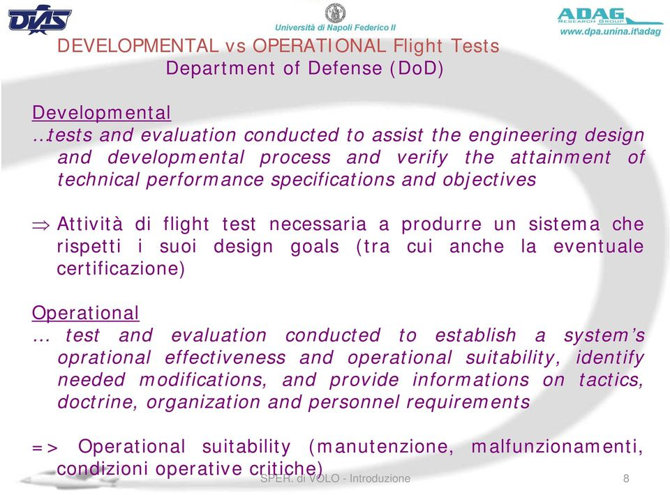 eventuale certificazione) Operational test and evaluation conducted to establish a system s oprational effectiveness and operational suitability, identify needed modifications, and