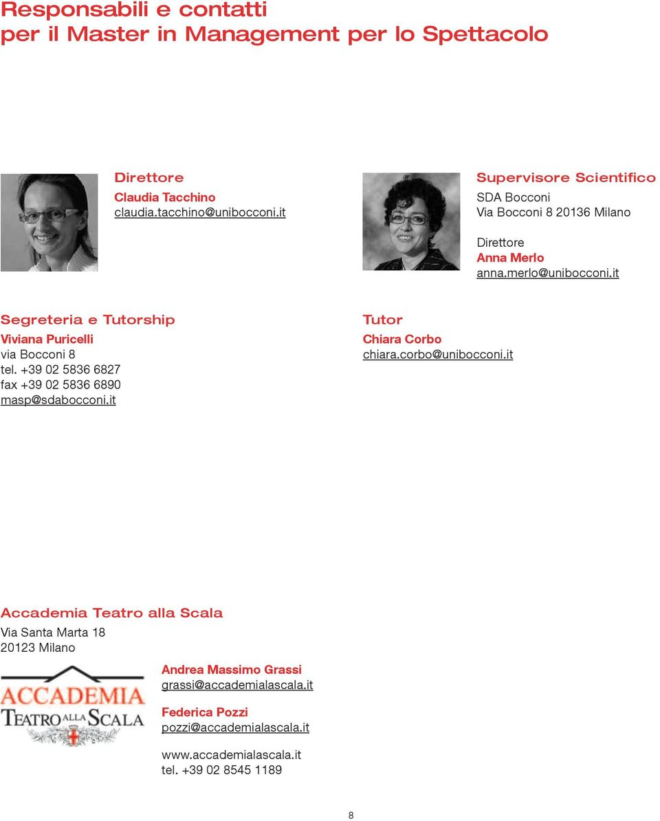 it Segreteria e Tutorship Viviaa Puricelli via Boccoi 8 tel. +39 02 5836 6827 fax +39 02 5836 6890 Tutor Chiara Corbo chiara.