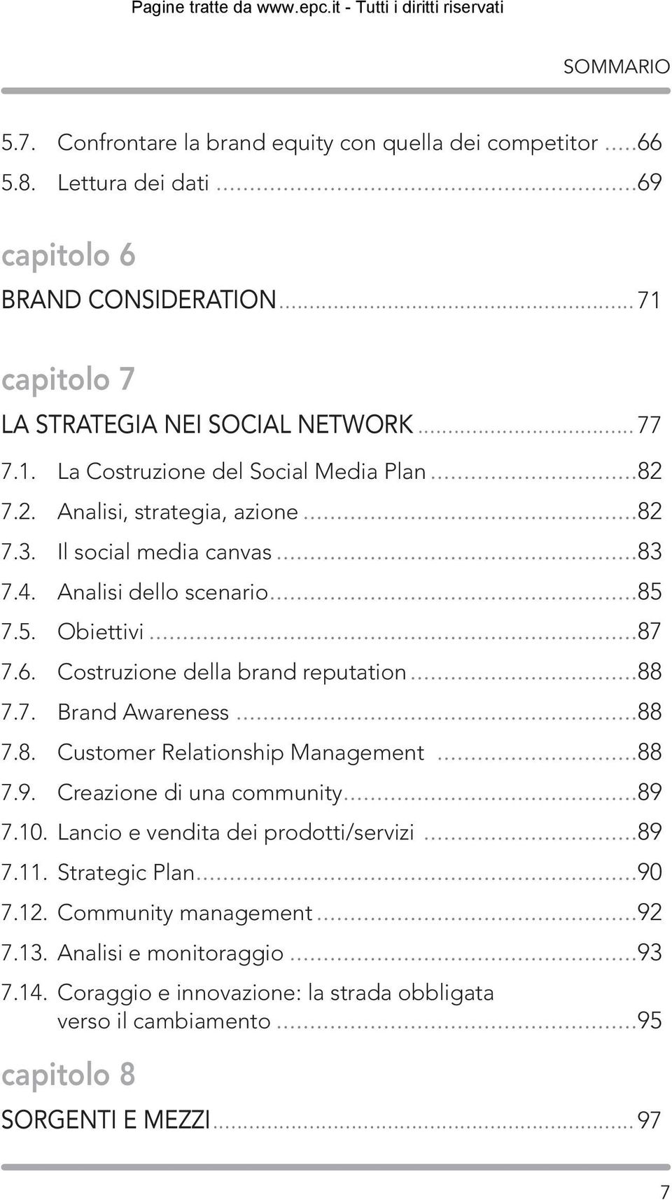 ..88 7.8. Customer Relationship Management...88 7.9. Creazione di una community...89 7.10. Lancio e vendita dei prodotti/servizi...89 7.11. Strategic Plan...90 7.12. Community management.