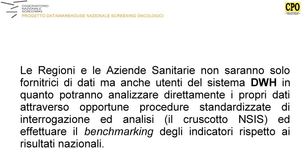 attraverso opportune procedure standardizzate di interrogazione ed analisi (il