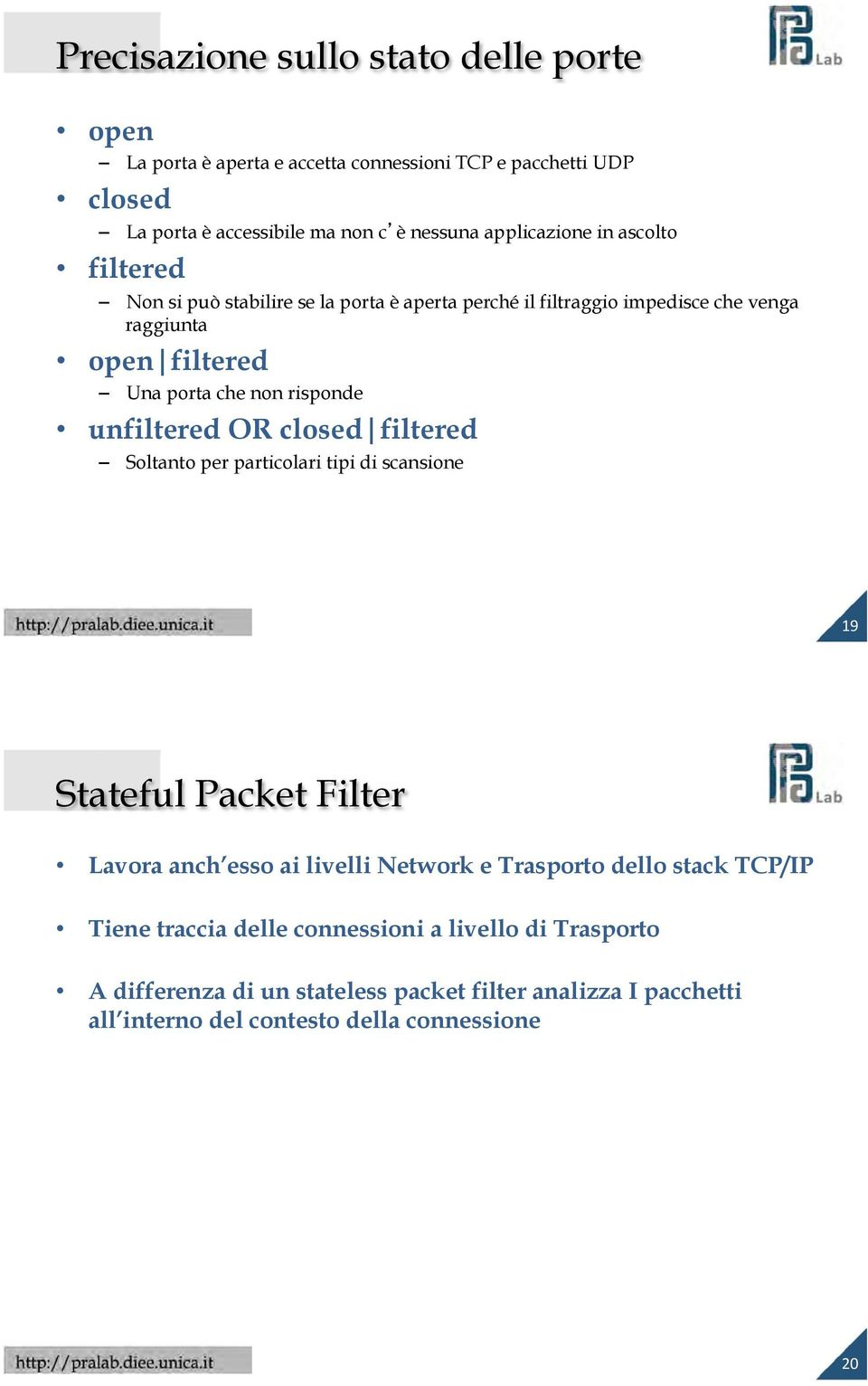 risponde unfiltered OR closed filtered Soltanto per particolari tipi di scansione Stateful Packet Filter Lavora anch esso ai livelli Network e Trasporto dello
