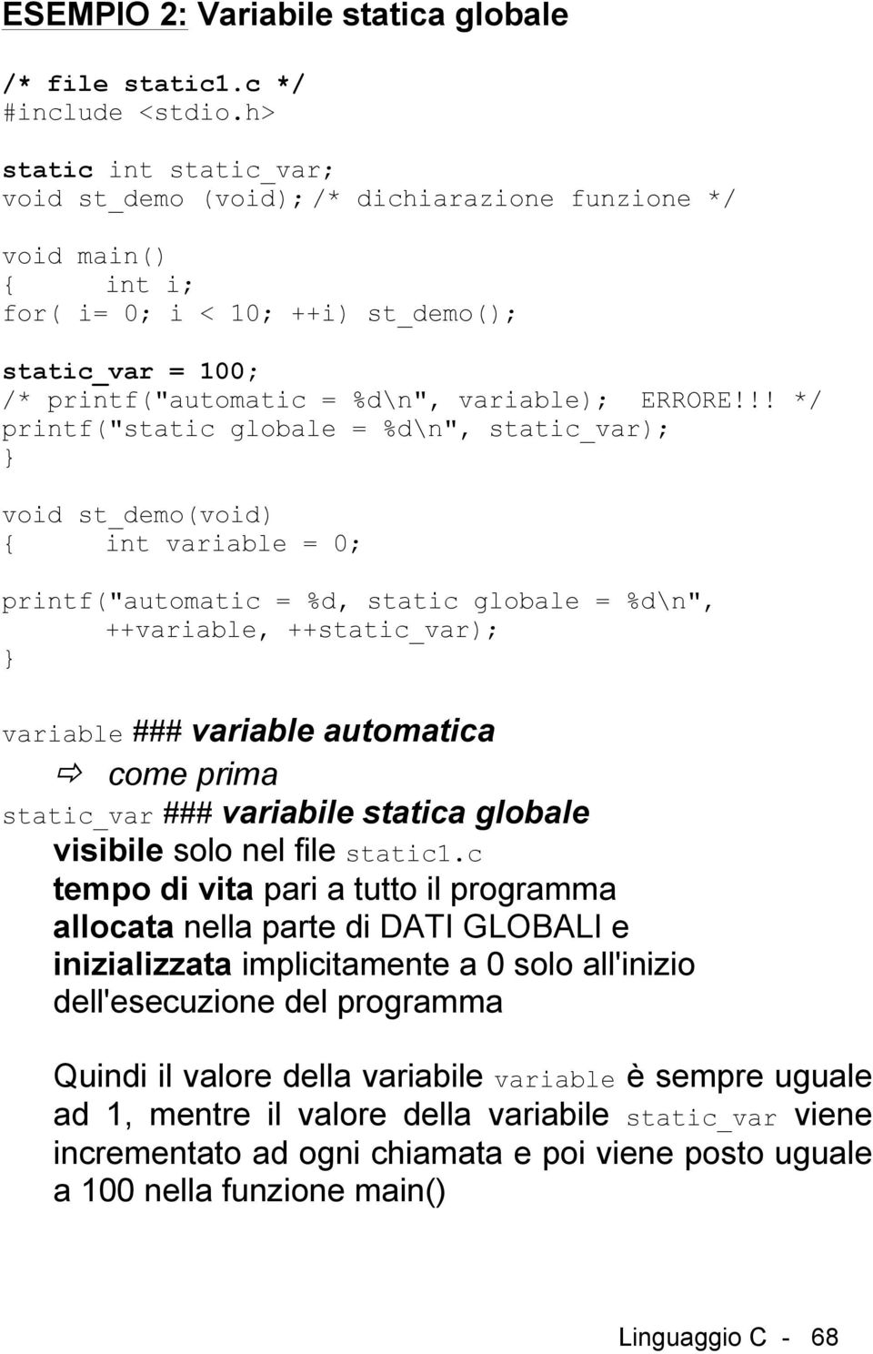 "!! */ printf(""static globale = %d\n"", static_var); void st_demo(void) { int variable = 0; printf(""automatic = %d, static globale = %d\n"", ++variable, ++static_var); variable ### variable automatica ð"