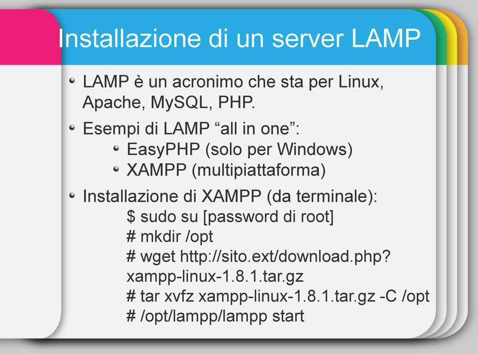 di XAMPP (da terminale): $ sudo su [password di root] # mkdir /opt # wget http://sito.