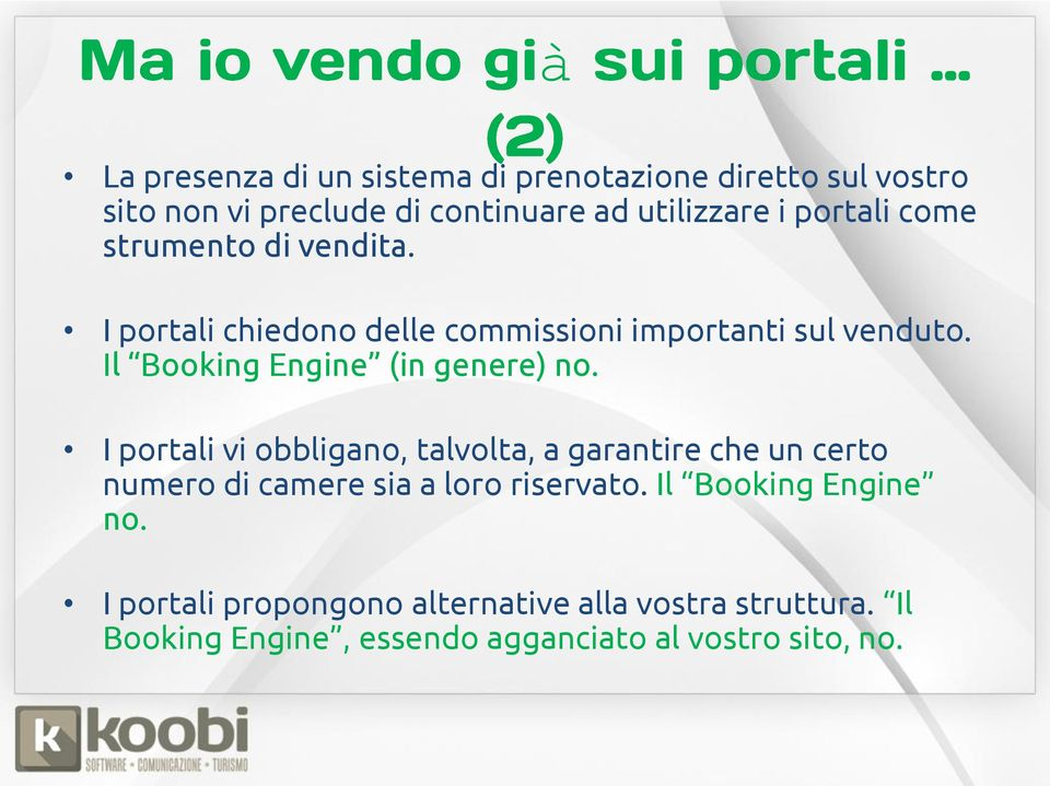 Il Booking Engine (in genere) no.