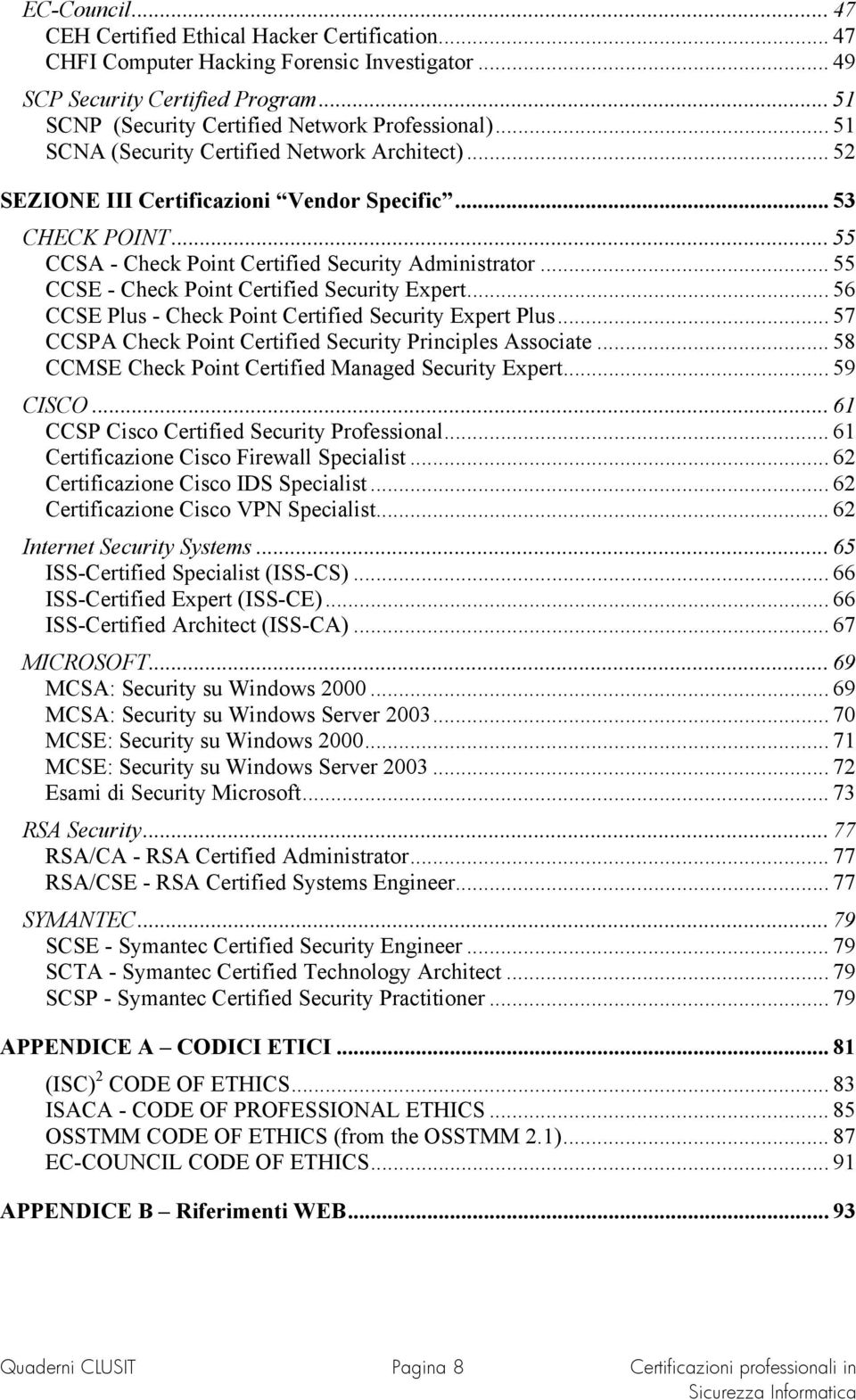 .. 55 CCSE - Check Point Certified Security Expert... 56 CCSE Plus - Check Point Certified Security Expert Plus... 57 CCSPA Check Point Certified Security Principles Associate.