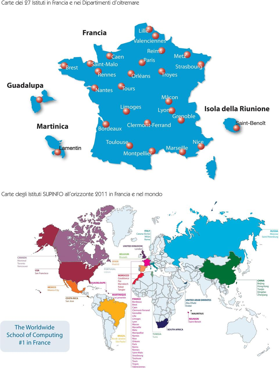 Francia e nel mondo SUPINFO Schools 2008-2011 in France and Worldwide ITALY Catana (Sicily) Milan Rome RUSSIA Moscow Saint Petersburg UNITED KINGDOM London CANADA Montreal Toronto Vancouver USA San