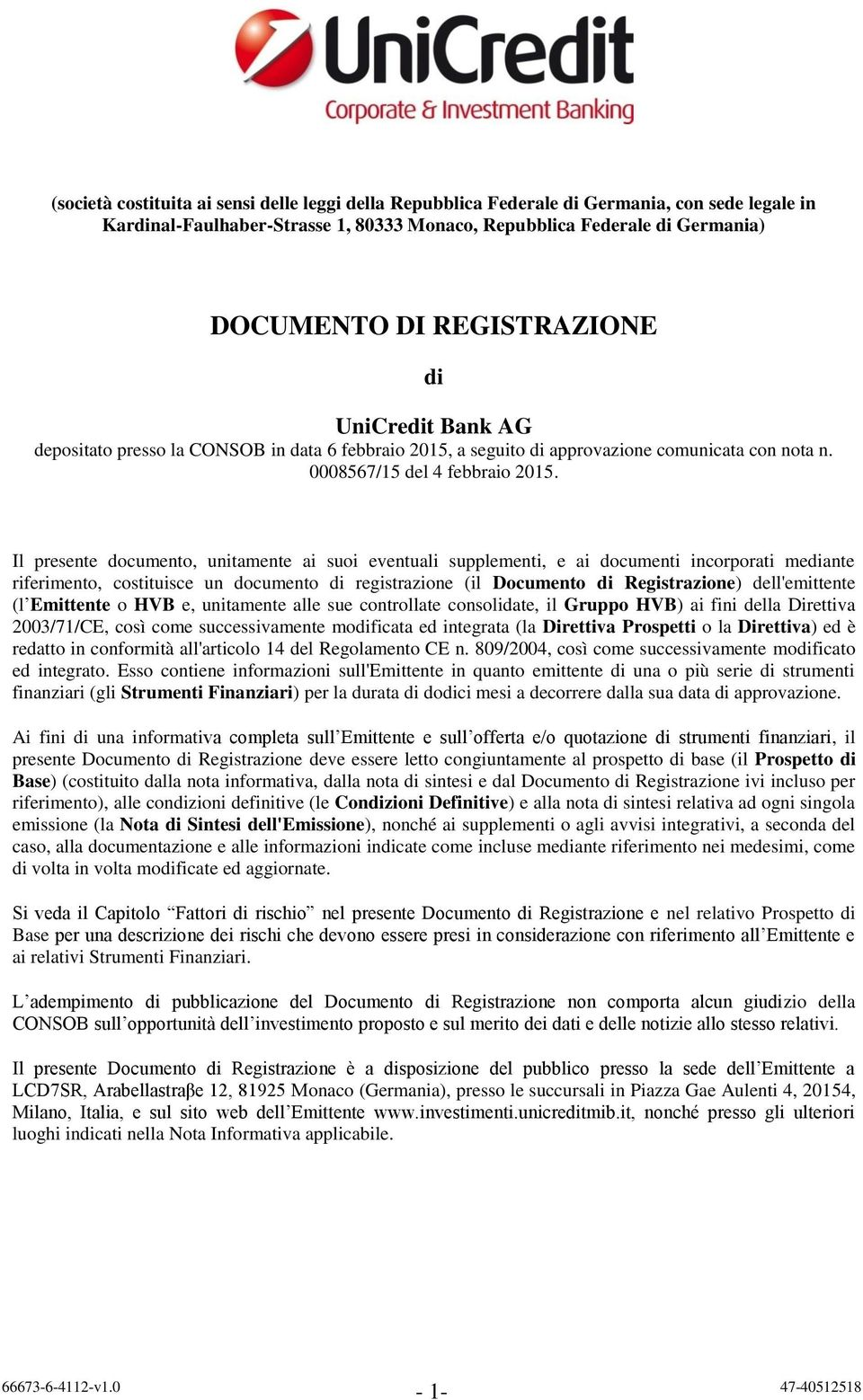 Il presente documento, unitamente ai suoi eventuali supplementi, e ai documenti incorporati mediante riferimento, costituisce un documento di registrazione (il Documento di Registrazione)