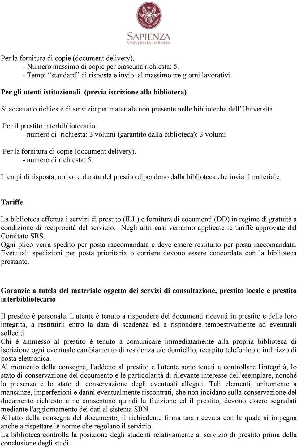 - numero di richiesta: 3 volumi (garantito dalla biblioteca): 3 volumi Per la fornitura di copie (document delivery). - numero di richiesta: 5.