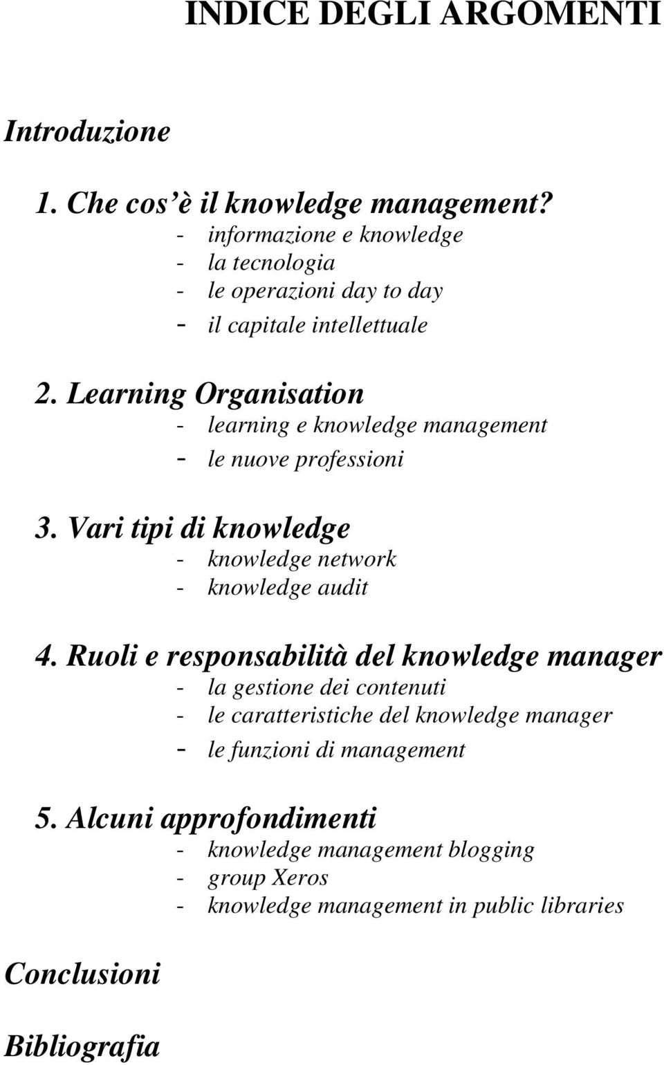 Learning Organisation - learning e knowledge management - le nuove professioni 3. Vari tipi di knowledge - knowledge network - knowledge audit 4.