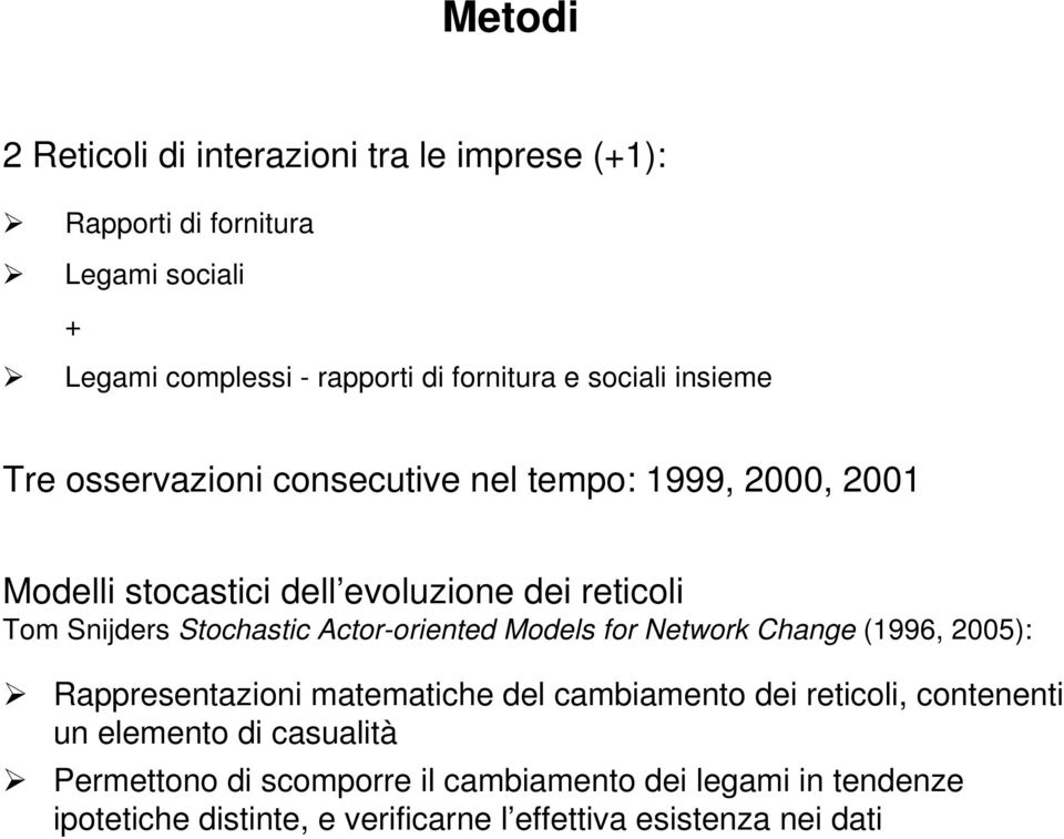 Stochastic Actor-oriented Models for Network Change (1996, 2005): Rappresentazioni matematiche del cambiamento dei reticoli, contenenti un
