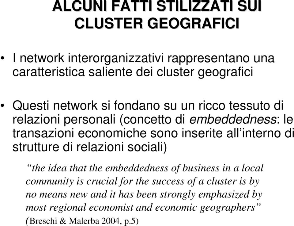 interno di strutture di relazioni sociali) the idea that the embeddedness of business in a local community is crucial for the success of a
