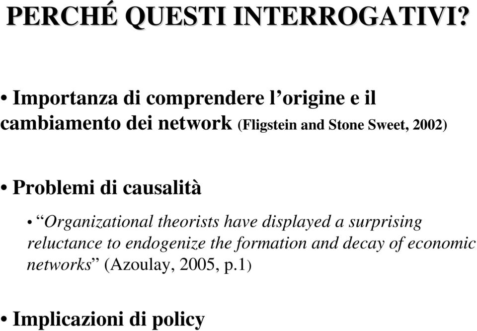 and Stone Sweet, 2002) Problemi di causalità Organizational theorists have