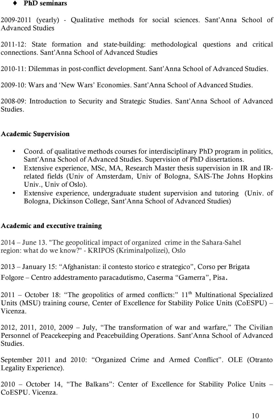 Sant Anna School of Advanced Studies 2010-11: Dilemmas in post-conflict development. Sant Anna School of Advanced Studies. 2009-10: Wars and New Wars Economies. Sant Anna School of Advanced Studies. 2008-09: Introduction to Security and Strategic Studies.