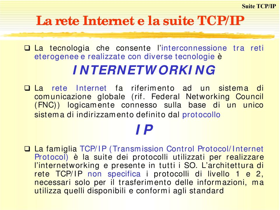 Federal Networking Council (FNC)) logicamente connesso sulla base di un unico sistema di indirizzamento definito dal protocollo IP La famiglia TCP/IP (Transmission Control