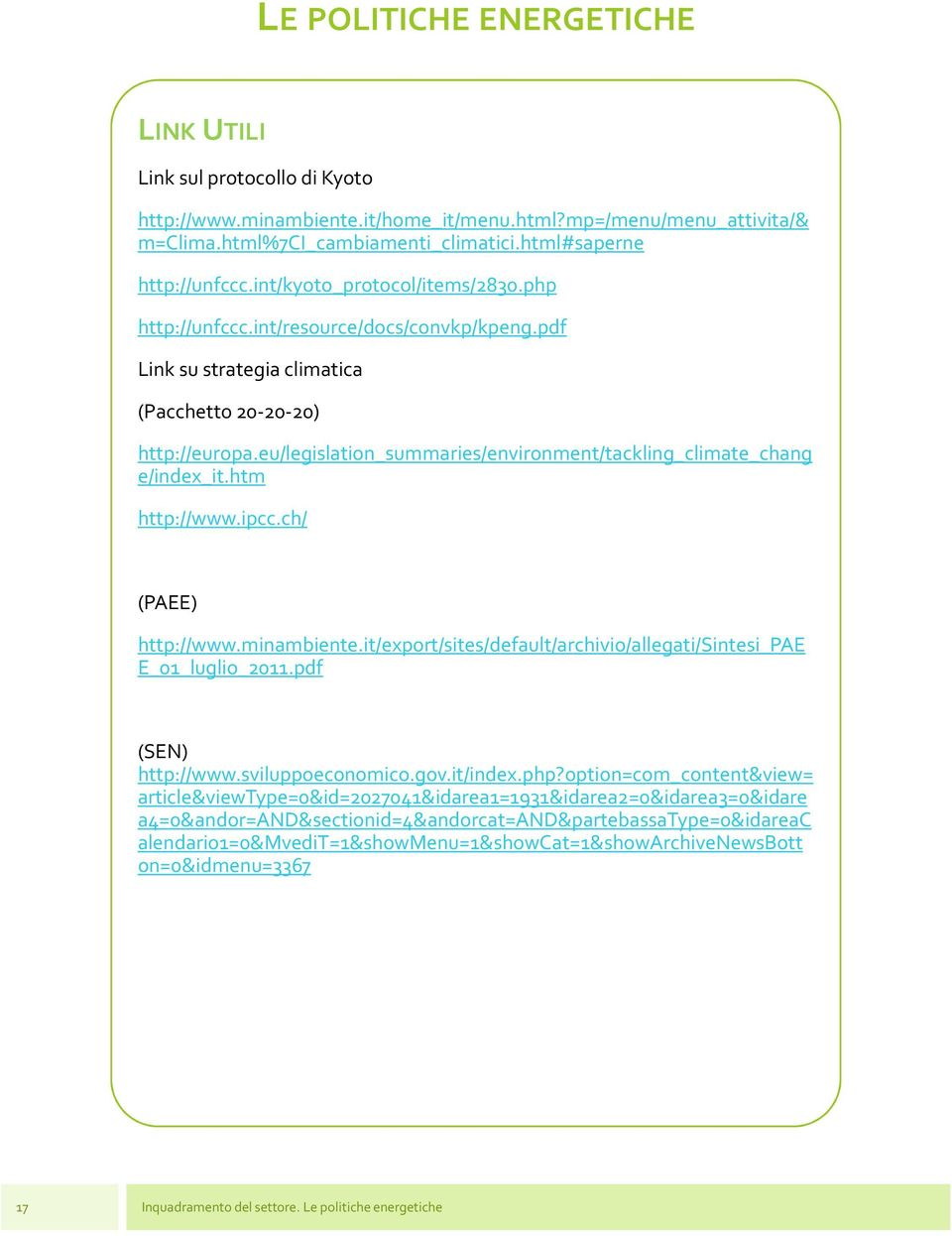 eu/legislation_summaries/environment/tackling_climate_chang e/index_it.htm http://www.ipcc.ch/ (PAEE) http://www.minambiente.it/export/sites/default/archivio/allegati/sintesi_pae E_01_luglio_2011.