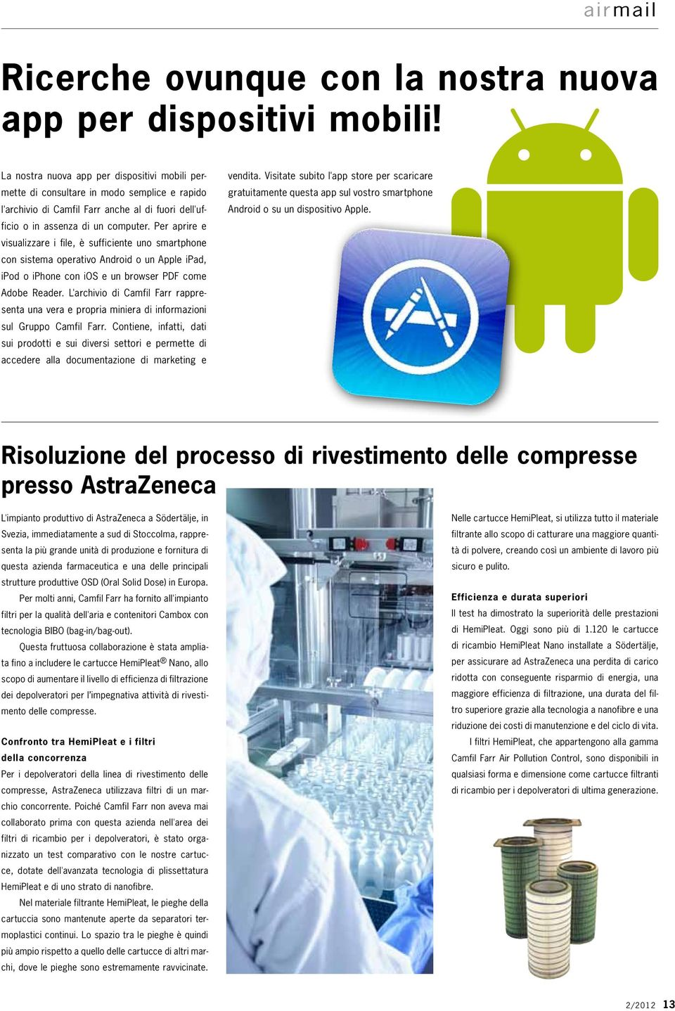 Per aprire e visualizzare i file, è sufficiente uno smartphone con sistema operativo Android o un Apple ipad, ipod o iphone con ios e un browser PDF come Adobe Reader.