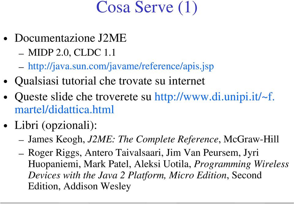 html Libri (opzionali): James Keogh, J2ME: The Complete Reference, McGraw-Hill Roger Riggs, Antero Taivalsaari, Jim Van