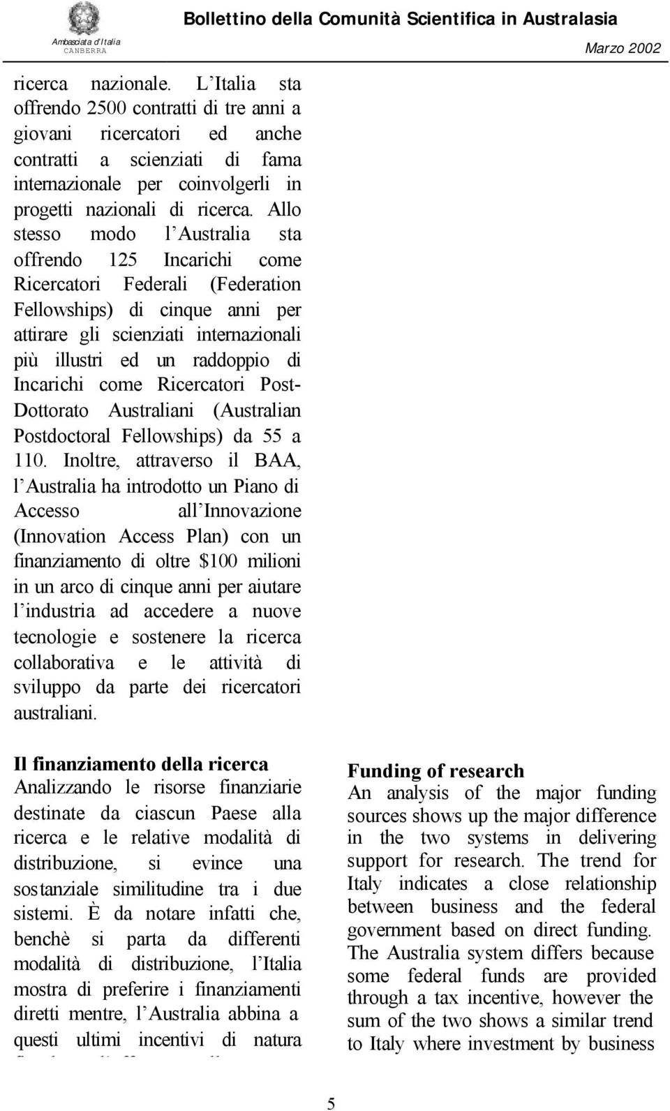 Incarichi come Ricercatori Post- Dottorato Australiani (Australian Postdoctoral Fellowships) da 55 a 110.