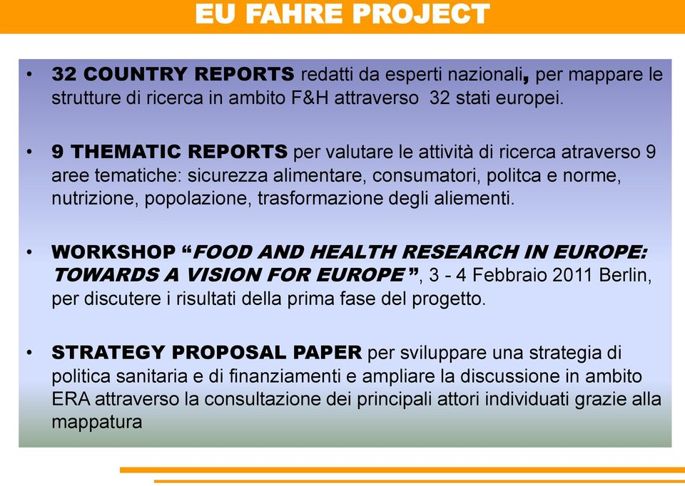 degli aliementi. WORKSHOP FOOD AND HEALTH RESEARCH IN EUROPE: TOWARDS A VISION FOR EUROPE, 3-4 Febbraio 2011 Berlin, per discutere i risultati della prima fase del progetto.