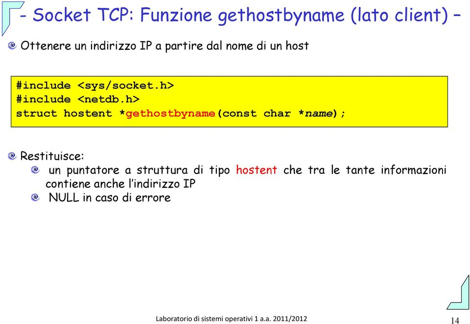 h> struct hostent *gethostbyname(const char *name); Restituisce: un puntatore a