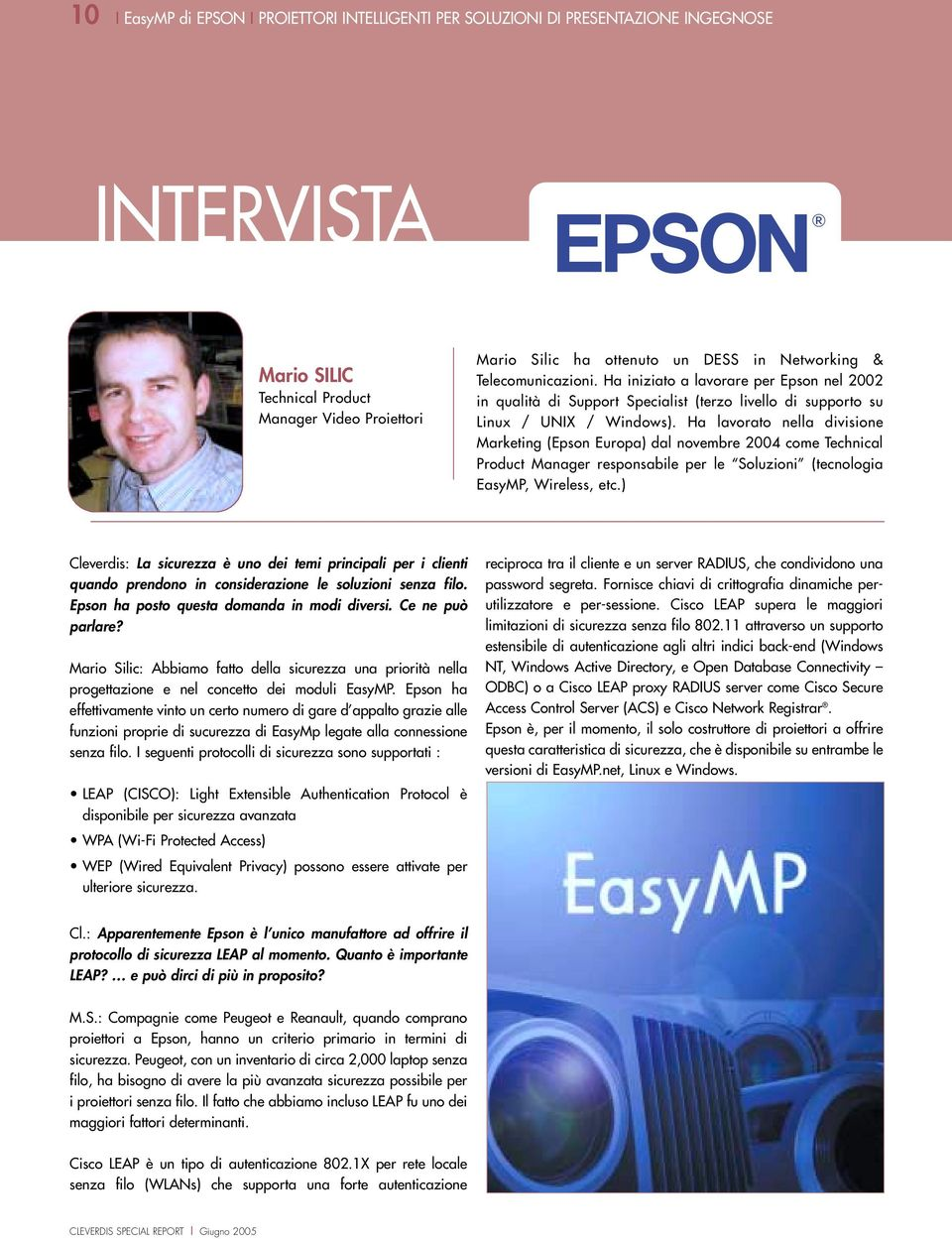 Ha lavorato nella divisione Marketing (Epson Europa) dal novembre 2004 come Technical Product Manager responsabile per le Soluzioni (tecnologia EasyMP, Wireless, etc.