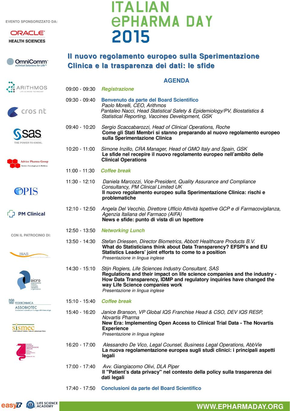 Head of Clinical Operations, Roche Come gli Stati Membri si stanno preparando al nuovo regolamento europeo sulla Sperimentazione Clinica 10:20-11:00 Simone Inzillo, CRA Manager, Head of GMO Italy and
