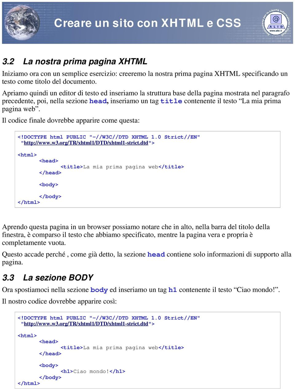 "pagina web. Il codice finale dovrebbe apparire come questa: <!DOCTYPE html PUBLIC ""-//W3C//DTD XHTML 1.0 Strict//EN"" ""http://www.w3.org/tr/xhtml1/dtd/xhtml1-strict."