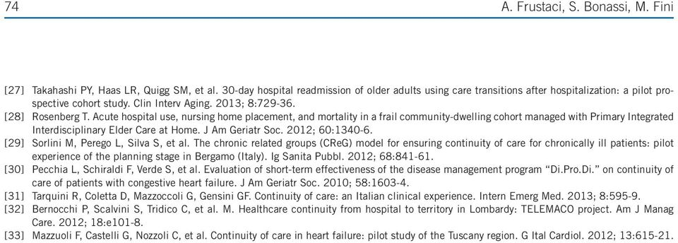 Acute hospital use, nursing home placement, and mortality in a frail community-dwelling cohort managed with Primary Integrated Interdisciplinary Elder Care at Home. J Am Geriatr Soc. 2012; 60:1340-6.