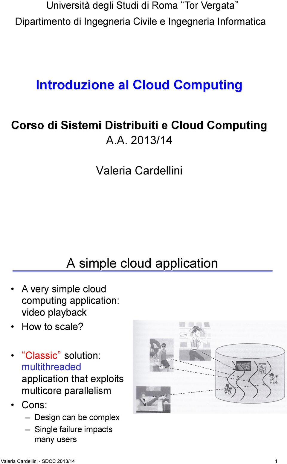 A. 2013/14 Valeria Cardellini A very simple cloud computing application: video playback How to scale?