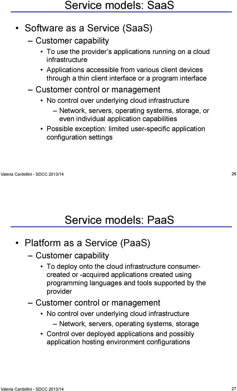 application capabilities Possible exception: limited user-specific application configuration settings Valeria Cardellini - SDCC 2013/14 26 Service models: PaaS Platform as a Service (PaaS) Customer