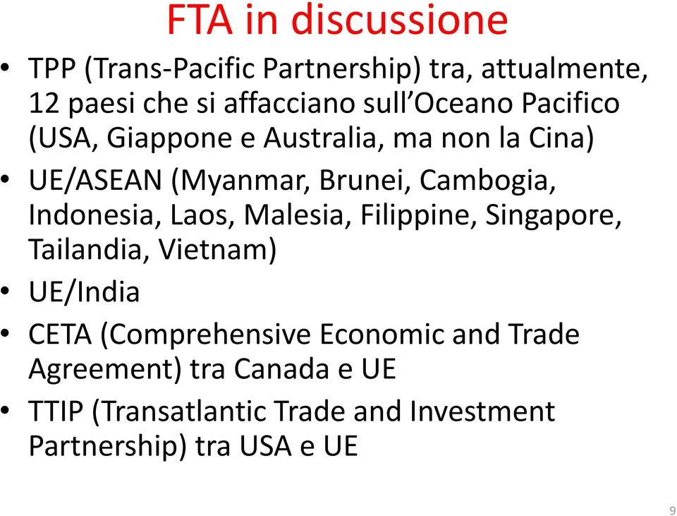 Indonesia, Laos, Malesia, Filippine, Singapore, Tailandia, Vietnam) UE/India CETA (Comprehensive