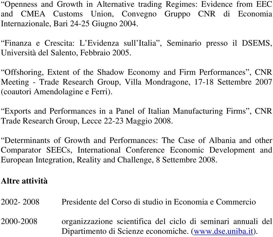 Offshoring, Extent of the Shadow Economy and Firm Performances, CNR Meeting - Trade Research Group, Villa Mondragone, 17-18 Settembre 2007 (coautori Amendolagine e Ferri).