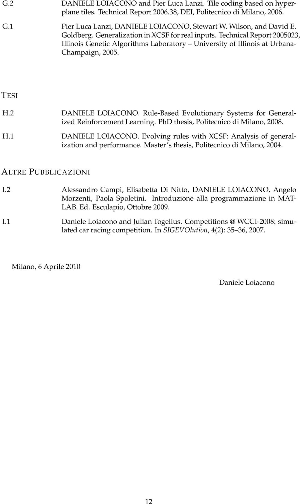 2 DANIELE LOIACONO. Rule-Based Evolutionary Systems for Generalized Reinforcement Learning. PhD thesis, Politecnico di Milano, 2008. H.1 DANIELE LOIACONO.