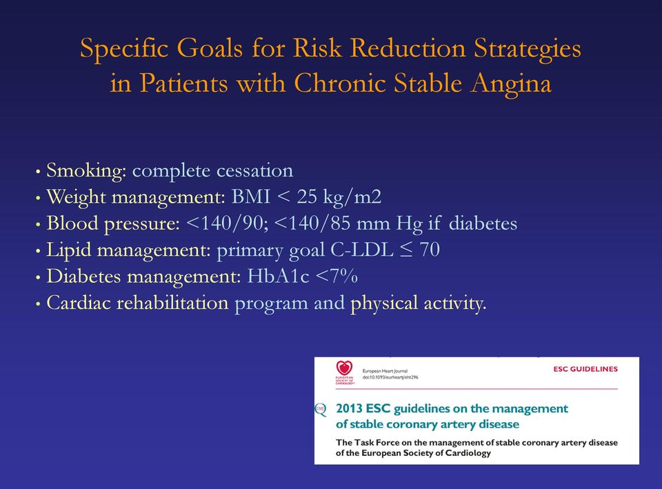 pressure: <140/90; <140/85 mm Hg if diabetes Lipid management: primary goal