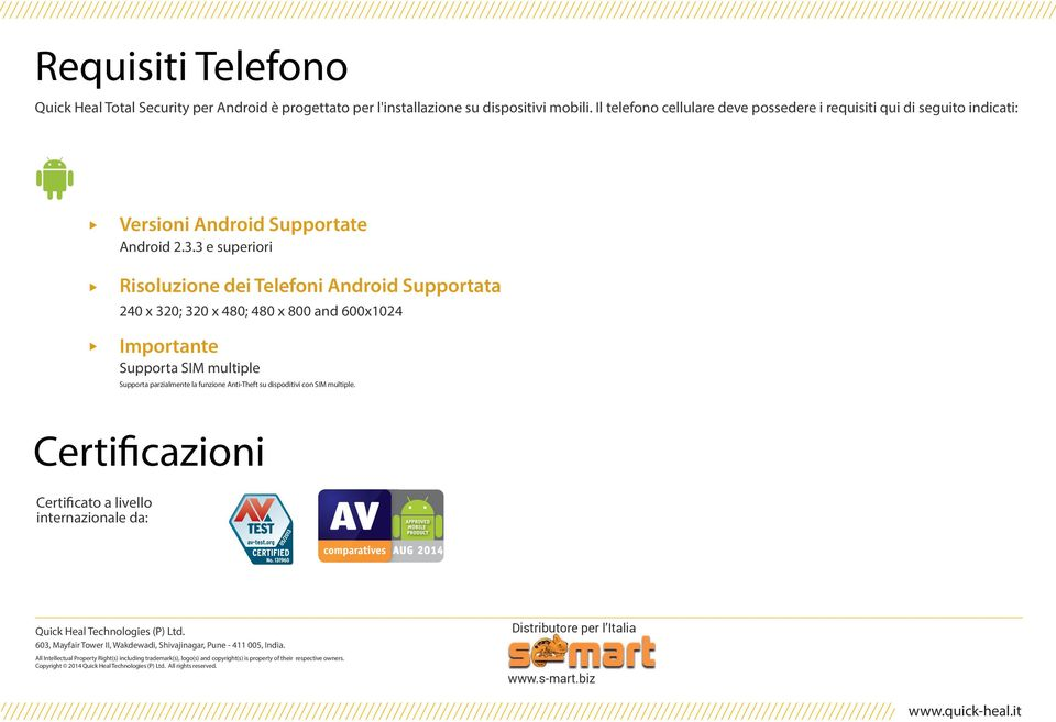 3 e superiori Risoluzione dei Telefoni Android Supportata 240 x 320; 320 x 480; 480 x 800 and 600x1024 Importante Supporta SIM multiple Supporta parzialmente la funzione Anti-Theft su dispoditivi con