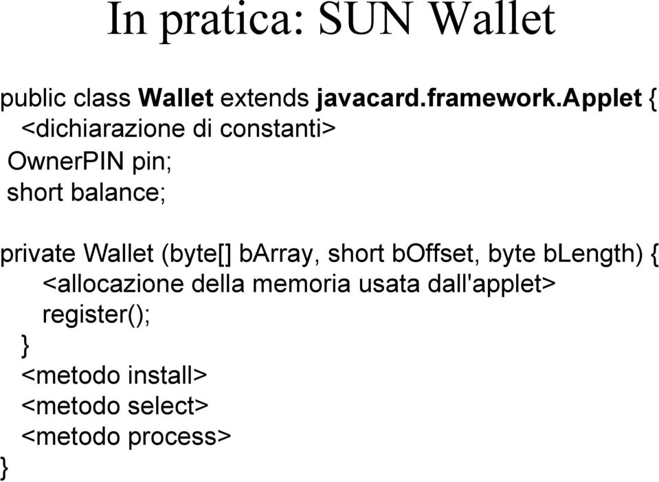 Wallet (byte[] barray, short boffset, byte blength) { <allocazione della