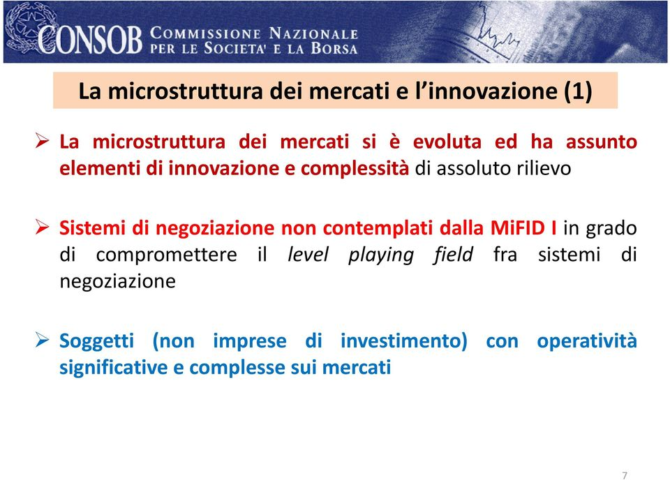 contemplati dalla MiFID I in grado di compromettere il levell playing field fra sistemi it i di